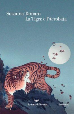 La tigre e l'acrobata di Susanna Tamaro