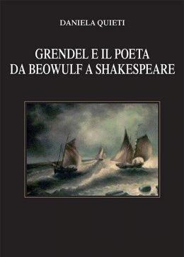 Grendel e il Poeta. Da Beowulf a Shakespeare di Daniela Quieti