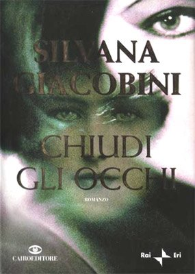 Chiudi gli occhi di Silvana Giacobini