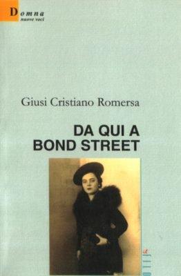 Da qui a Bond Street di Giusi Cristiano Romersa