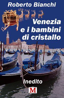 Venezia e i bambini di cristallo di R. Bianchi