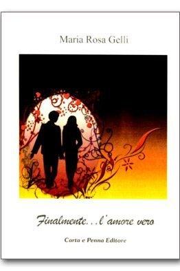 Finalmente... l'amore vero di Maria Rosa Gelli