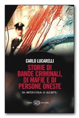 Storie di bande criminali, di mafie e di persone oneste di Carlo Lucarelli
