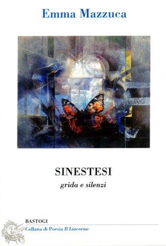 Sinestesi, grida e silenzi di Emma Mazzuca