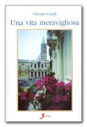 Una vita meravigliosa di Vittorio Casali