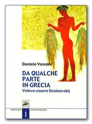 Da qualche parte in Grecia. Volevo essere Dostoevskij di Daniele Vannini