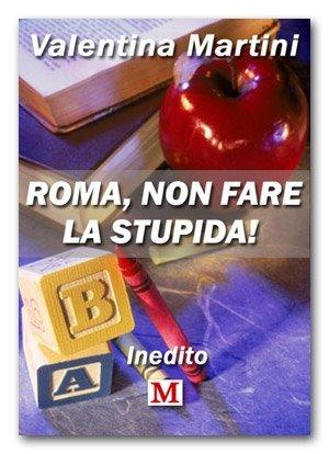 Roma, non fare la stupida! - Valentina Martini