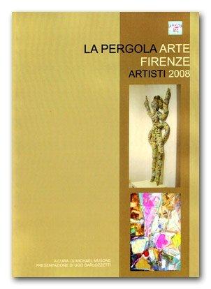 La Pergola Arte Firenze Artisti 2008 di M. Musone