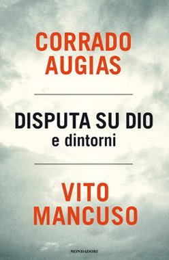 Disputa su Dio e dintorni di C. Augias e V. Mancuso
