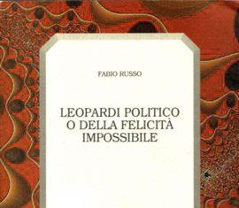 Leopardi politico o della felicità impossibile di Fabio Russo