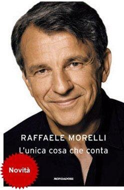 L'unica cosa che conta di Raffaele Morellli