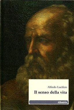 Il senso della vita di Alfredo Lucifero