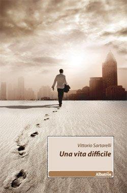 Una vita difficile di Vittorio Sartarelli