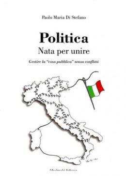 Politica - Nata per unire di Paolo Maria Di Stefano