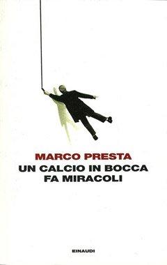 Un calcio in bocca fa miracoli di Marco Presta