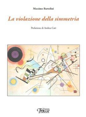 La violazione della simmetria di Massimo Bartolini