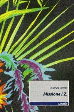 Missione I.Z. di Lorenza Lucchi