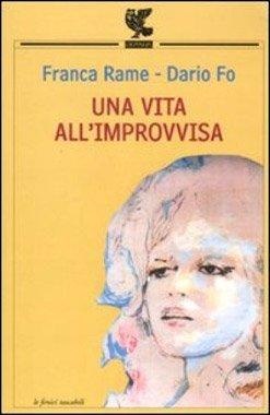 Una vita all'improvvisa di Dario Fo e Franca Rame