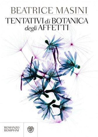 Tentativi di botanica degli affetti di Beatrice Masini