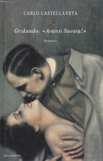 """Gridando """"Avanti Savoia!"""" di carlo Castellaneta"""