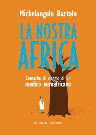La nostra Africa di Michelangelo Bartolo