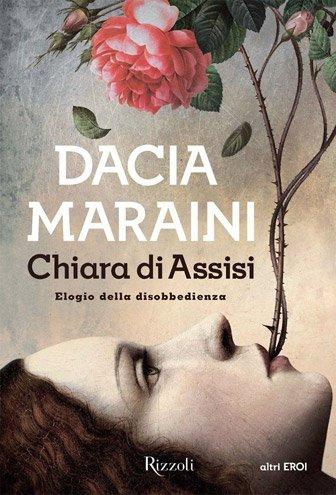 Chiara di Assisi. Elogio della disobbedienza di Dacia Maraini