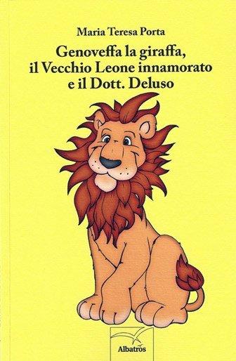 Genoveffa la giraffa, il Vecchio Leone innamorato e il Dott. Deluso di Maria Teresa Porta