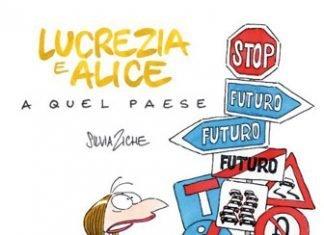 Lucrezia e Alice a quel paese di Silvia Ziche