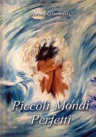 Piccoli Mondi Perfetti di Norma Giumelli