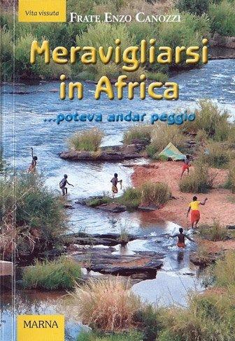 Meravigliarsi in Africa di Frate Enzo Canozzi