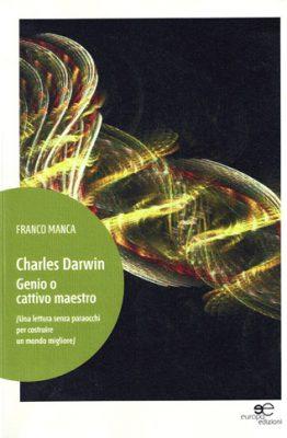 Charles Darwin Genio o cattivo maestro di Franco Manca