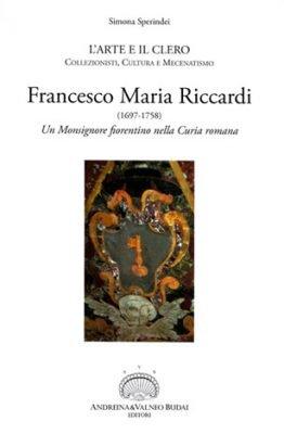 Francesco Maria Riccardi. Un Monsignore fiorentino nella Curia romana di Simona Sperindei