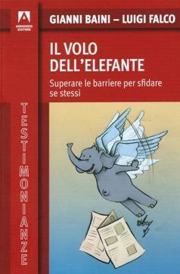 Il volo dell'elefante. Superare le barriere per sfidare se stessi di G. Baini e L. Falco