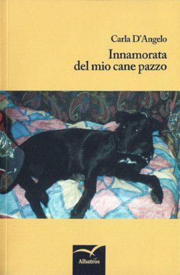 Innamorata del mio cane pazzo di Carla D'Angelo
