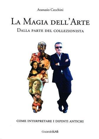 La Magia dell'Arte – Dalla parte del collezionista di Atanasio Cecchini