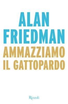 Ammazziamo il Gattopardo di Alan Friedman