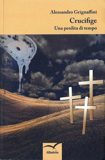 Crucifige di Alessandro Grignaffini