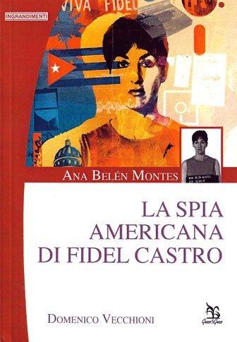 Ana Belén Montes. La spia americana di Fidel Castro di Domenico Vecchioni