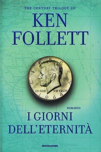 I giorni dell'eternità. The century trilogy. Vol. 3 di Ken Follet