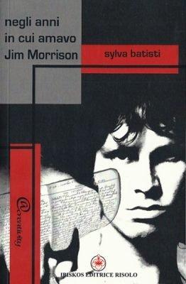 Negli anni in cui amavo Jim Morrison di Sylva Batisti