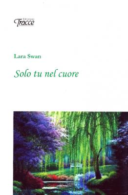 Solo tu nel cuore di Lara Swan