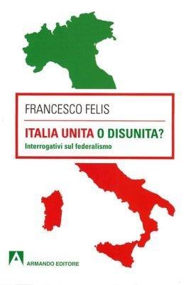 Italia unita o disunita? di Francesco Felis