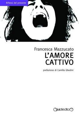 L'amore cattivo di Francesca Mazzucato