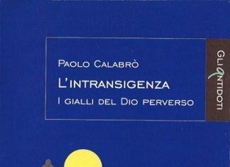 L'intransigenza – I gialli del Dio perverso di Paolo Calabrò