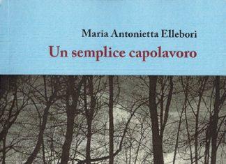 Un semplice capolavoro di Maria Antonietta Ellebori