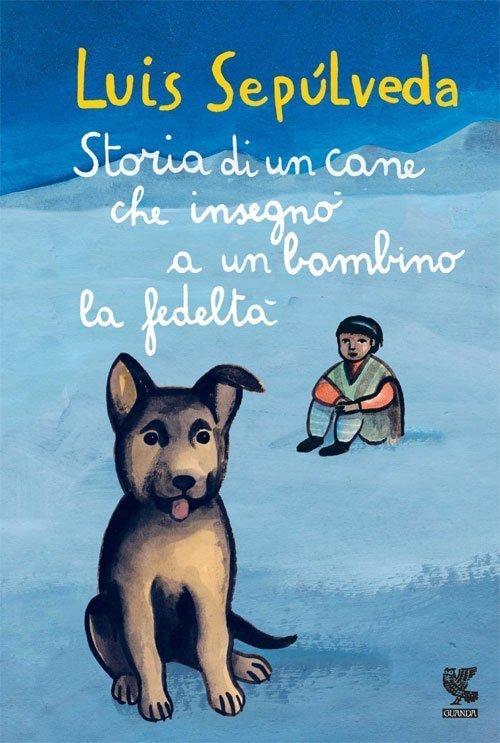 Storia di un cane che insegnò a un bambino la fedeltà di Luis Sepúlveda