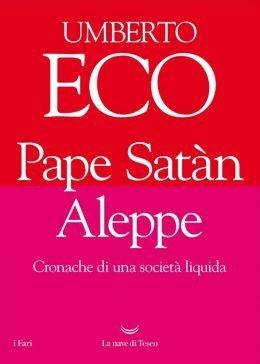 Pape Satàn Aleppe. Cronache di una società liquida di Umberto Eco