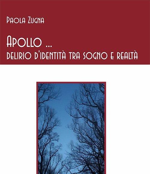 Apollo… delirio d'identità tra sogno e realtà di Paola Zugna