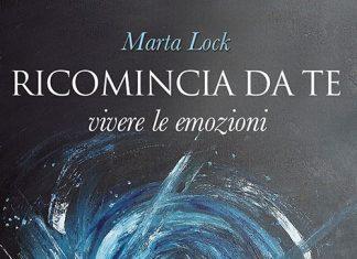 Ricomincia da te. Vivere le emozioni di Marta Lock