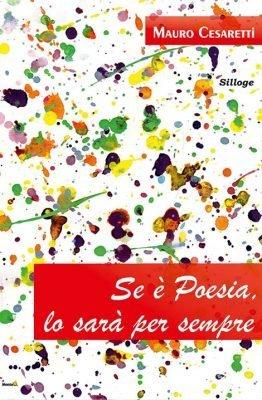 Se è Poesia, lo sarà per sempre di Mauro Cesaretti